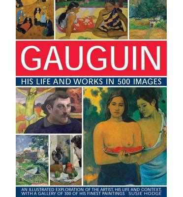 gauguin his life and works in 500 images susie hodge 9780754829140