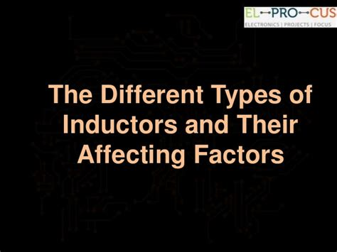 different types of inductors and their applications the different types of inductors and their affecting factors