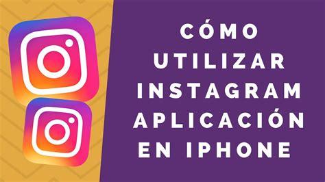 tutorial instagram iphone c 243 mo utilizar instagram applicaci 243 n en iphone v 237 deo