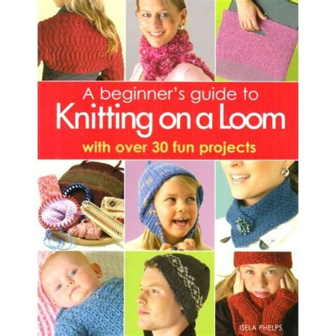 knitting books for beginners a beginner s guide to knitting on a loom book