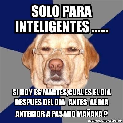 imagenes solo para inteligentes meme perro racista solo para inteligentes si hoy