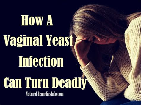 Deadly Remedy yeast infection can turn deadly invasive candidiasis