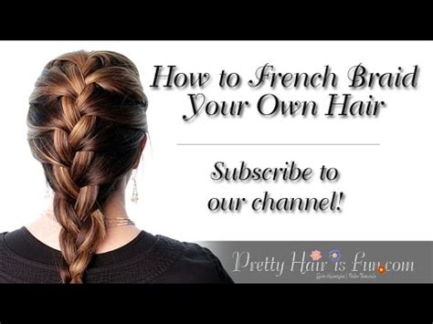how to braid your own hair youtube how to french braid your own hair pretty hair is fun