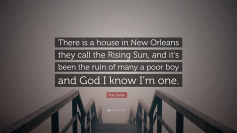 bob dylan house of the rising sun bob dylan quote there is a house in new orleans they call the rising sun and it