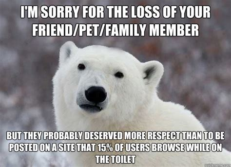Your Loss Meme - i m sorry for the loss of your friend pet family member