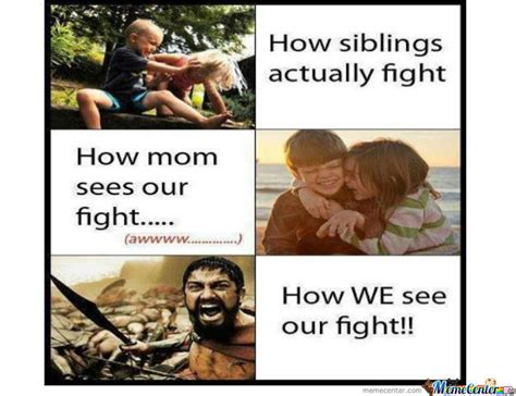Siblings Fighting Meme - fighting with your siblings by saadak6 meme center