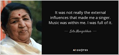 Lata Mangeshkar quote: It was not really the external ...