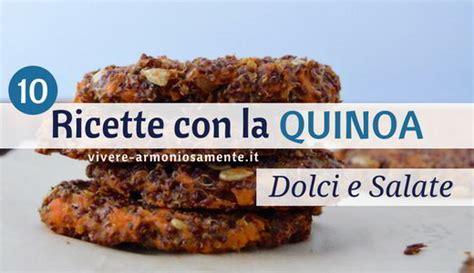 quinoa in cucina quinoa ricette dolci e salate per usarla in cucina