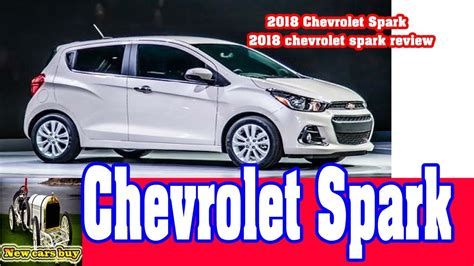 2018 chevrolet spark review 2018 chevrolet spark 2018 chevrolet spark review new