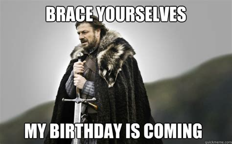 Birthday Coming Up Meme - brace yourselves my birthday is coming ned stark quickmeme