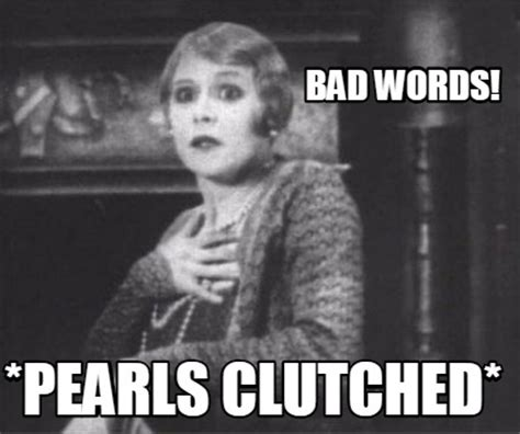Swear Meme - meme creator bad words pearls clutched meme generator