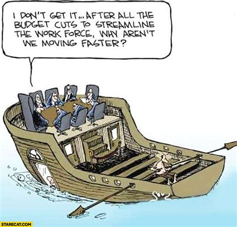 cartoon rowing boat management i don t get it after all the budget cuts to streamline