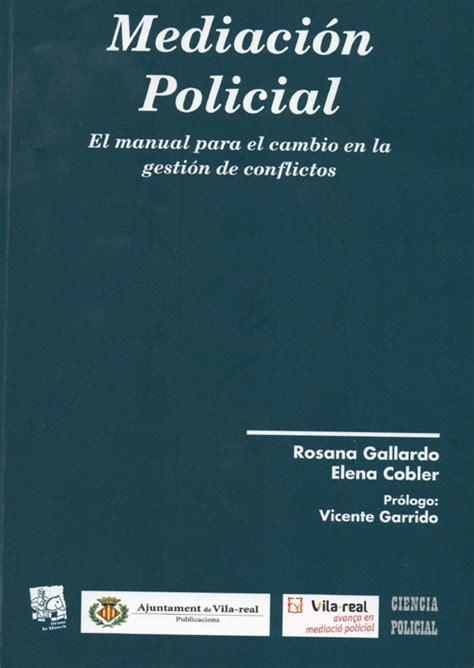 libro libres manifeste mediaci 243 n policial el manual para en cambio en la gesti 243 n de conflictos mediaci 243 n