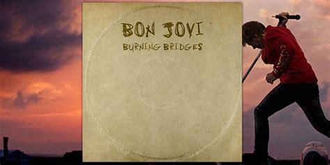 bon jovi burning bridges bon jovi il nuovo album burning bridges ai vertici della
