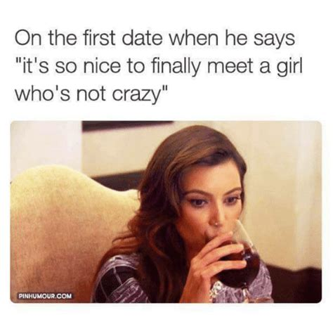 Freaky Girl Meme - on the first date when he says it s so nice to finally