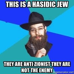 Hasidic Jew Meme - this is a hasidic jew they are anti zionist they are not