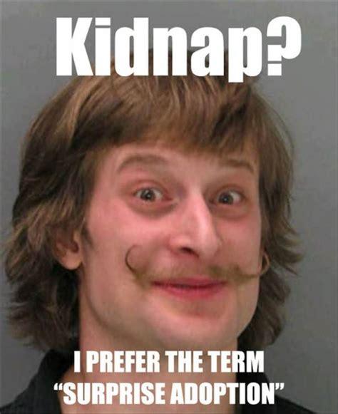 Adoption Meme - kidnap i prefer the term quot surprise adoption quot know your meme