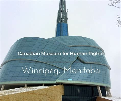 the canadian museum for human rights cmrh in winnipeg the capital visiting the canadian museum for human rights in winnipeg
