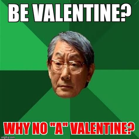 Valentine Meme Generator - high expectations asian father meme imgflip