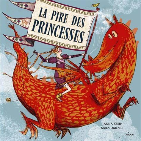 livre la pire des princesses anna kemp editions milan albums 3 7 ans 9782745962096