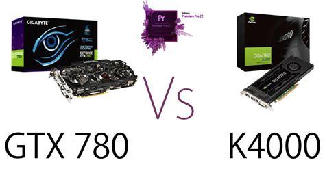 adobe premiere pro gtx 970 gtx 780 vs quadro k4000 premiere pro cc youtube