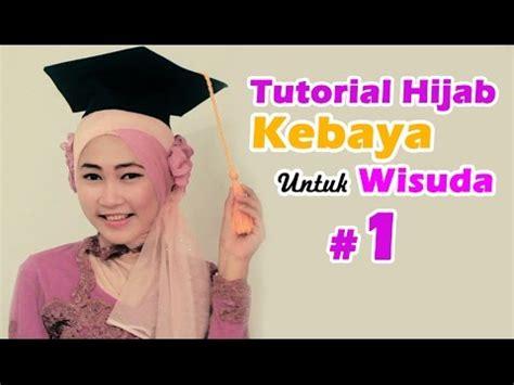 tutorial dandan untuk wisuda tutorial hijab kebaya untuk wisuda 1 youtube