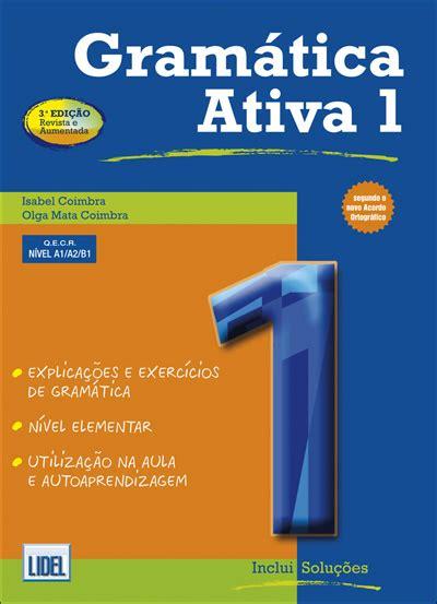 gramatica ativa segundo novo 9727576397 gram 225 tica ativa 1 portugu 234 s europeu l 237 ngua estrangeira gram 225 tica grupo lidel