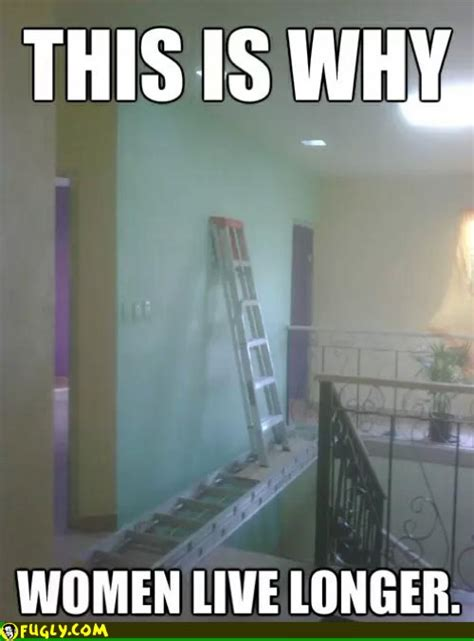 Ladder Meme - this is why women live longer fugly
