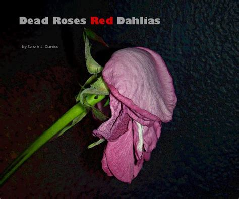 dead roses books dead roses dahlias by j curtiss home garden