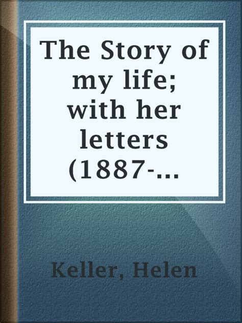 helen keller biography passage the story of my life with her letters 1887 1901 and a
