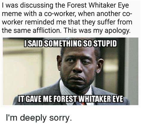 Forest Whitaker Memes - i was discussing the forest whitaker eye meme with a co worker when another co worker reminded