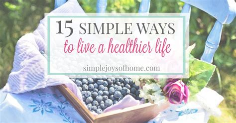 Simple Joys Of Home 5 15 Simple Ways To Live A Healthier Simple Joys Of Home