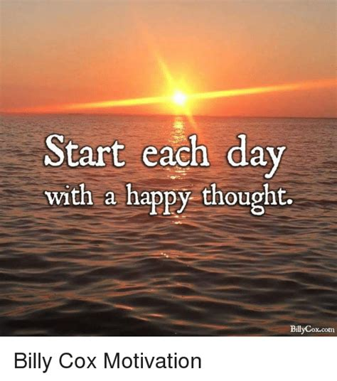 Happy Thoughts Meme - start each day with a happy thought billy coxcom billy cox