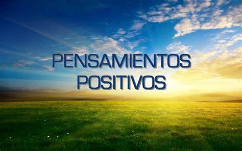 imagenes hermosas mensajes positivos pensamientos positivos frases bonitas la ley de la