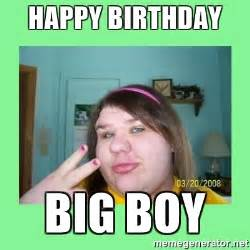 Fat Women Memes - happy birthday big boy fat ugly girl meme generator