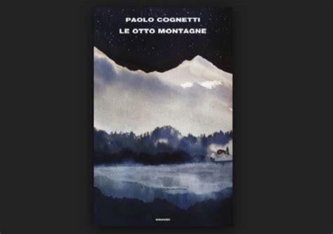 libro le otto montagne supercoralli le otto montagne di paolo cognetti recensione libri e bit
