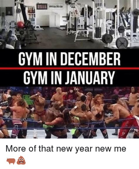 New Year S Gym Meme - gym indecember gym in january more of that new year new me