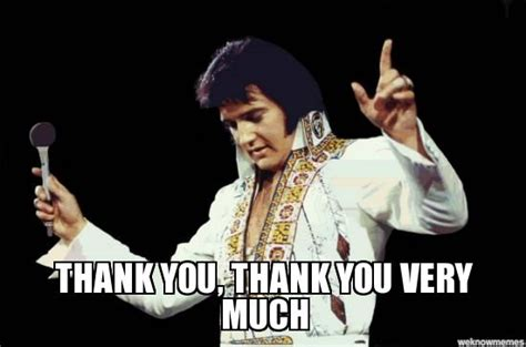 Thank You Very Much Meme - elvis thank you meme elvis just some cool unusual or