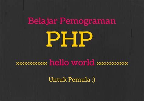 Tutorial Website Bahasa Indonesia | tutorial website bahasa indonesia php bag 1 hello