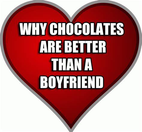 7 Reasons A Is Better Than A Boyfriend by 10 Best Reasons Why Chocolate Is Better Than A For