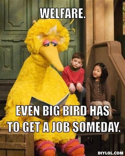 How To Get Welfare Meme - big bird welfare fired big bird mitt romney hates big