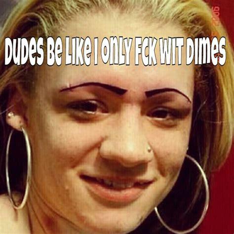 Bad Eyebrows Meme - dudesbelike dimes lol yeah ok babymomma liar funny memes