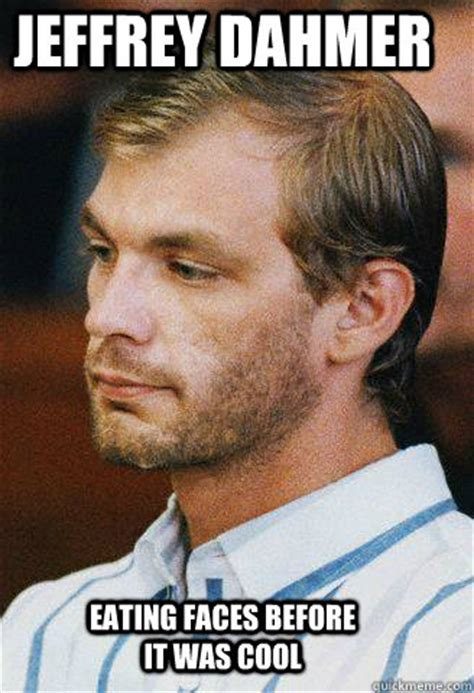 Jeffrey Dahmer Meme jeffrey dahmer faces before it was cool misc