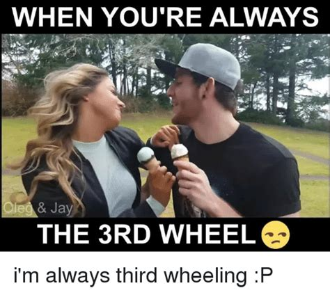 3rd Wheel Meme - when you re always jay the 3rd wheel i m always third