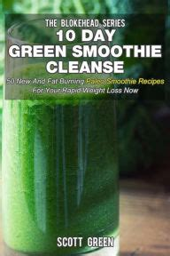 10 Day Green Smoothie Detox Recipes by 10 Day Green Smoothie Cleanse 50 New And Burning
