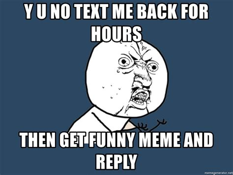 Yu No Meme Text - y u no text me back for hours then get funny meme and