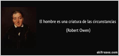 biografia de owen robert vida de owen robert historia el hombre es una criatura de las circunstancias