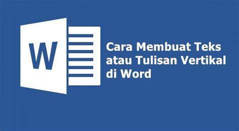 cara membuat tulisan di online cara membuat teks tulisan vertikal di microsoft word