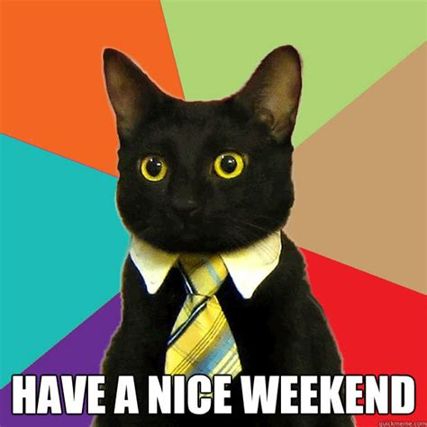 Office Cat Meme - have a nice weekend business cat quickmeme