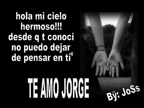 Imagenes Que Digan Te Quiero Mucho Jorge | imagenes que digan jorge te amo imagui